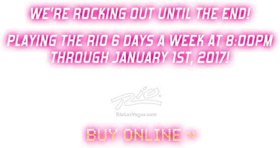 FINAL PERFORMANCE JANUARY 1, 2017 | RIO LAS VEGAS | BUY NOW >>